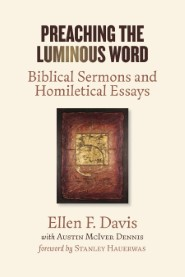Preaching the Luminous Word: Biblical Sermons and Homiletical Essays