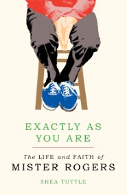 Exactly as You Are: The Life and Faith of Mister Rogers