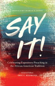 Say It! Celebrating Expository Preaching in the African American Tradition