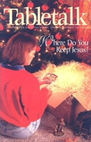 Tabletalk Magazine, December 1997: Where Do You Keep Jesus?