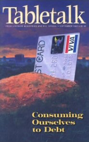 Tabletalk Magazine, September 1997: Consuming Ourselves to Debt