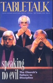 Tabletalk Magazine, September 1996: Speaking No Evil: The Church's Failure to Discipline