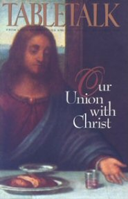 Tabletalk Magazine, December 1994: Our Union with Christ