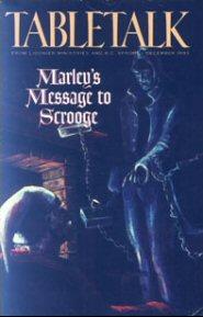 Tabletalk Magazine, December 1993: Marley's Message to Scrooge