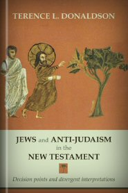 Jews and Anti-Judaism in the New Testament: Decision Points and Divergent Interpretations