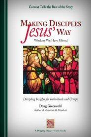 Making Disciples Jesus' Way: Wisdom We Have Missed