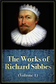 The Works of Richard Sibbes, vol. 1
