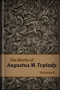 The Works of Augustus M. Toplady, vol. 6