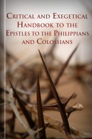 Critical and Exegetical Handbook to the Epistles to the Philippians and Colossians