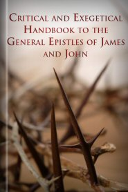 Critical and Exegetical Handbook to the General Epistles of James and John