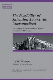 The Possibility of Salvation Among the Unevangelised: An Analysis of Inclusivism in Recent Evangelical Theology