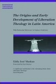 The Origins and Early Development of Liberation Theology in Latin America