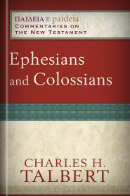 Paideia Commentaries on the New Testament: Ephesians and Colossians