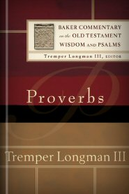 Baker Commentary on the Old Testament Wisdom and Psalms: Proverbs