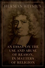 An Essay on the Use and Abuse of Reason, In Matters of Religion