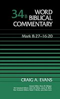 Word Biblical Commentary, Volume 34b: Mark 8:27–16:20