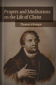 Prayers and Meditations on the Life of Christ