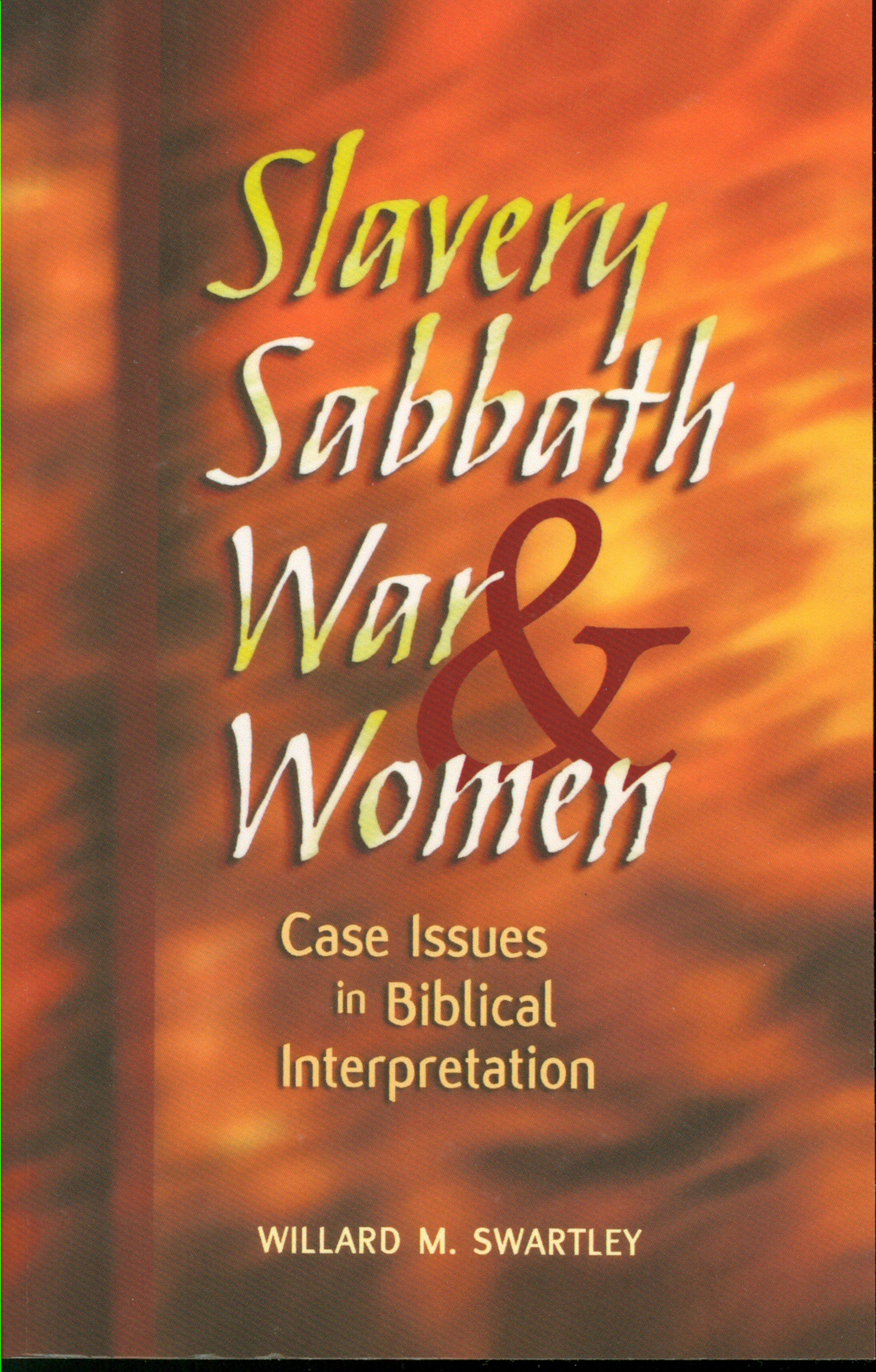 Slavery, Sabbath, War, and Women: Case Issues in Biblical Interpretation