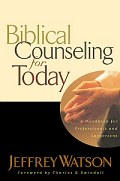 Biblical Counseling for Today: A Handbook for Those Who Counsel from Scripture