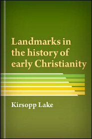 Landmarks in the History of Early Christianity