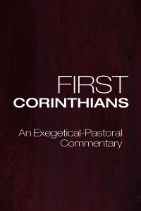 First Corinthians: An Exegetical-Pastoral Commentary