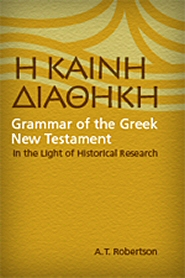 Grammar of the Greek New Testament in the Light of Historical Research