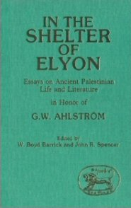 In the Shelter of Elyon: Essays in Honor of G.W. Ahlström