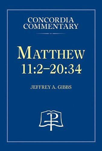 Concordia Commentary: Matthew 11:2–20:34