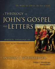 A Theology of John's Gospel and Letters: The Word, the Christ, the Son of God