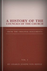A History of the Councils of the Church, vol. 1