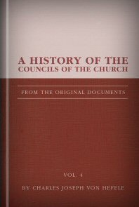A History of the Councils of the Church, vol. 4