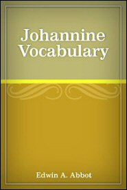 Johannine Vocabulary: A Comparison of the Words of the Fourth Gospel with Those of the Three