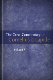 The Great Commentary of Cornelius à Lapide, vol. 8