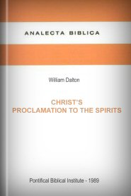 Christ's Proclamation to the Spirits: A Study of 1 Peter 3:18–4:6
