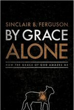 By Grace Alone: How the Grace of God Amazes Me
