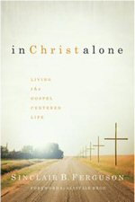 In Christ Alone: Living the Gospel-Centered Life