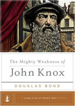 The Mighty Weakness of John Knox