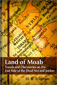 Land of Moab: Travels and Discoveries on the East Side of the Dead Sea and Jordan