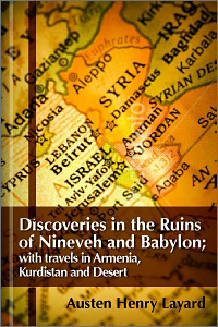 Discoveries in the Ruins of Nineveh and Babylon: with travels in Armenia, Kurdistan and Desert