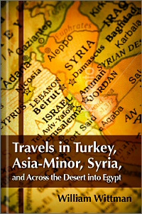 Travels in Turkey, Asia-Minor, Syria, and Across the Desert into Egypt