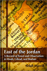 East of the Jordan: A Record of Travel and Observation in Moab, Gilead, and Bashan