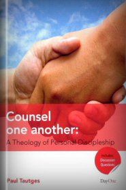 Counsel One Another: A Theology of Personal Discipleship