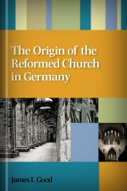The Origin of the Reformed Church in Germany