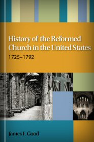 History of the Reformed Church in the United States 1725–1792