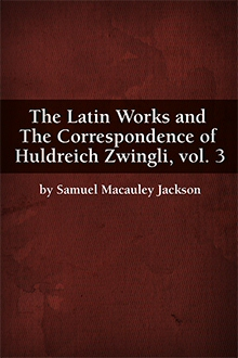 The Latin Works and Huldreich Zwingli, vol. 3