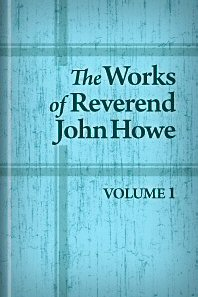 The Works of the Rev. John Howe, vol. 1