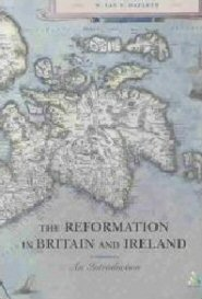 The Reformation in Britain and Ireland: An Introduction