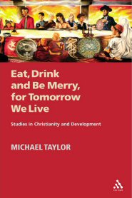 Eat, Drink and Be Merry, for Tomorrow We Live: Studies in Christianity and Development