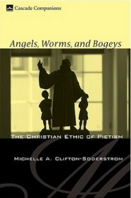 Angels, Worms, and Bogeys: The Christian Ethic of Pietism