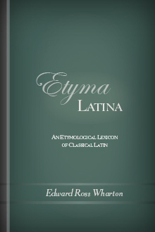 Etyma Latina: An Etymological Lexicon of Classical Latin